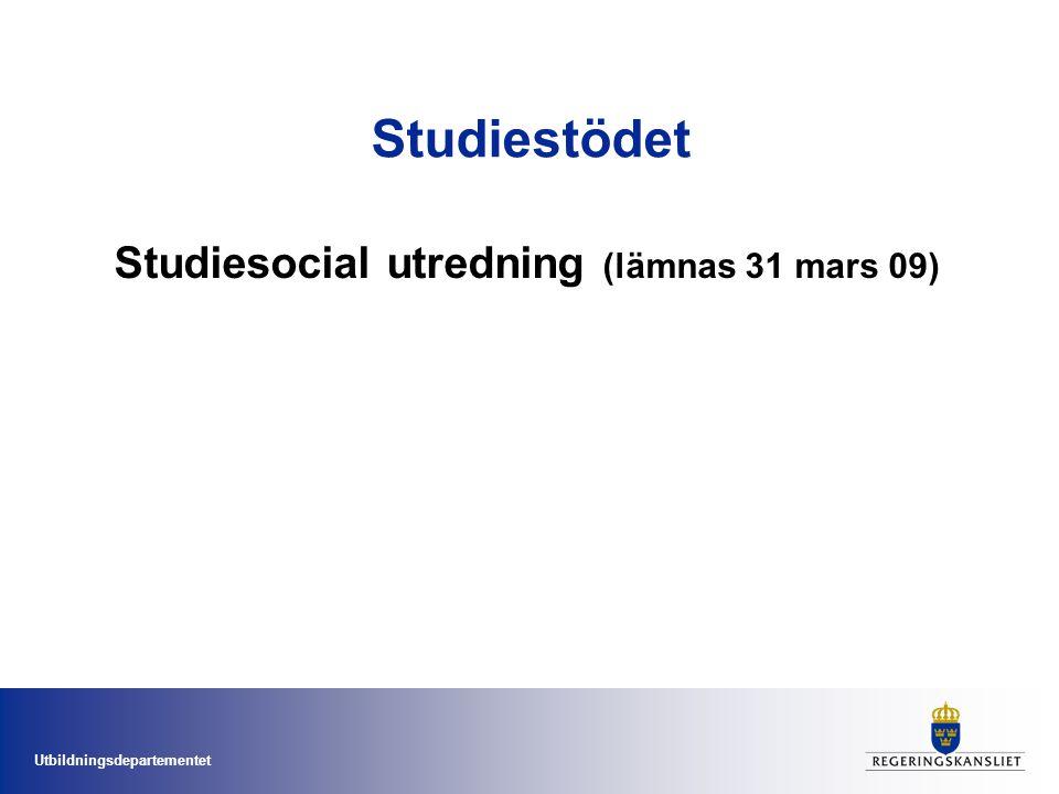 Utbildningsdepartementet Studiestödet Studiesocial utredning (lämnas 31 mars 09)