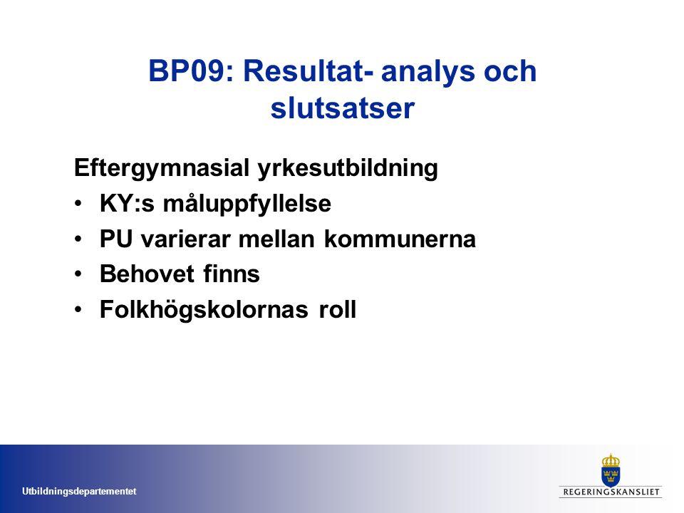 Utbildningsdepartementet BP09: Resultat- analys och slutsatser Eftergymnasial yrkesutbildning KY:s måluppfyllelse PU varierar mellan kommunerna Behovet finns Folkhögskolornas roll