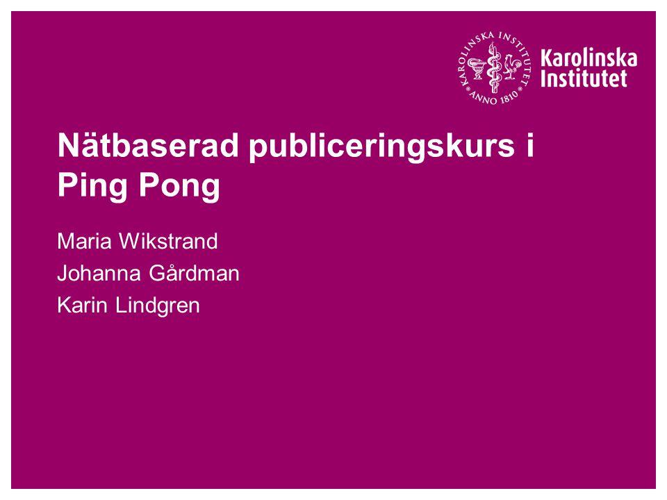 Nätbaserad publiceringskurs i Ping Pong Maria Wikstrand Johanna Gårdman Karin Lindgren