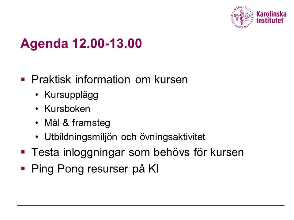 Agenda 12.00-13.00  Praktisk information om kursen Kursupplägg Kursboken Mål & framsteg Utbildningsmiljön och övningsaktivitet  Testa inloggningar s