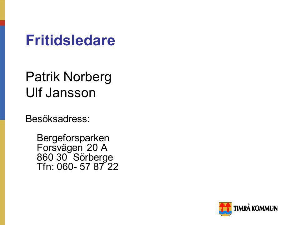 Patrik Norberg Ulf Jansson Besöksadress: Bergeforsparken Forsvägen 20 A 860 30 Sörberge Tfn: 060- 57 87 22 Fritidsledare