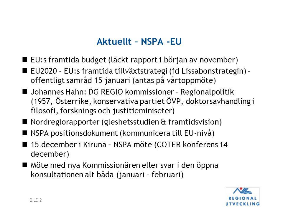 BILD 2 Aktuellt – NSPA -EU EU:s framtida budget (läckt rapport i början av november) EU2020 – EU:s framtida tillväxtstrategi (fd Lissabonstrategin) –