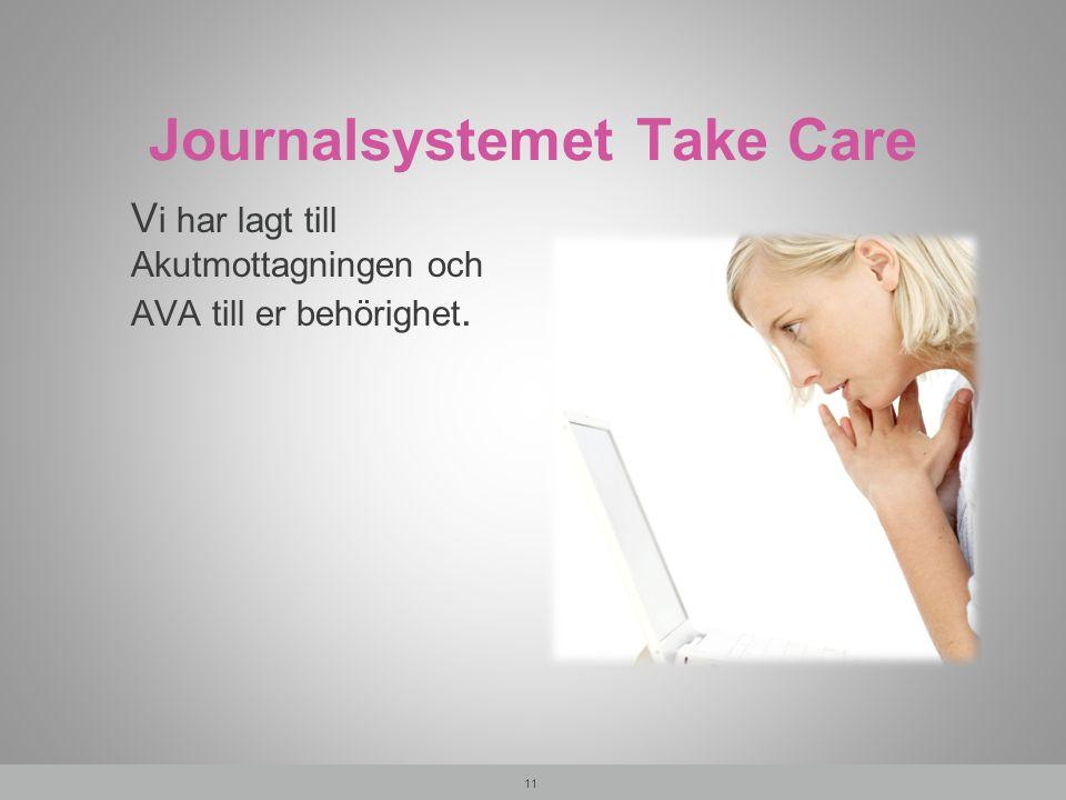 Journalsystemet Take Care V i har lagt till Akutmottagningen och AVA till er behörighet. 11