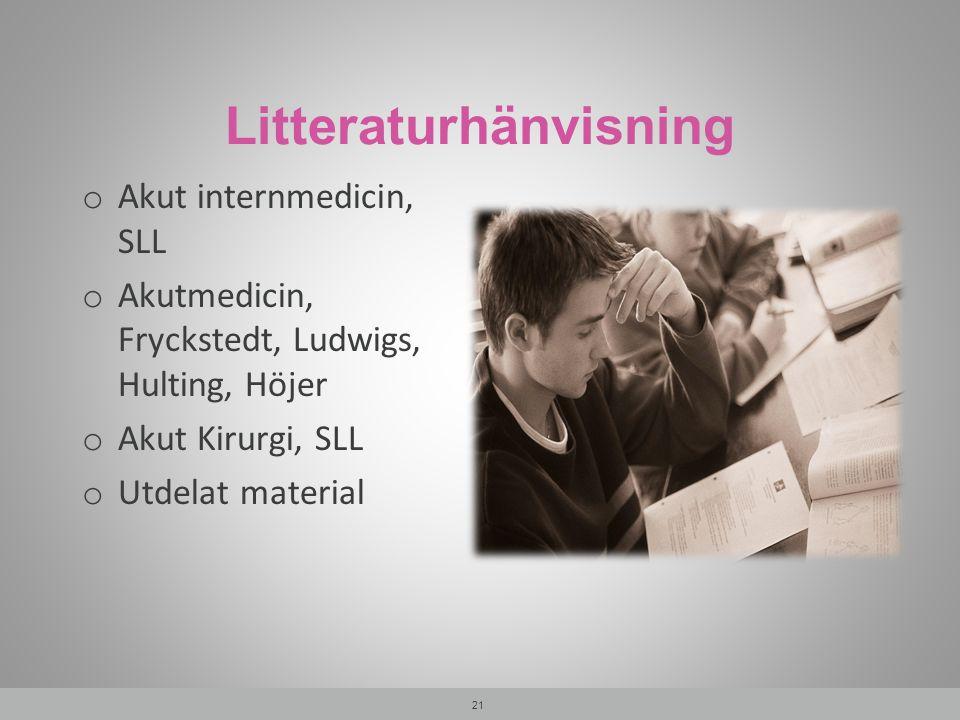 Litteraturhänvisning o Akut internmedicin, SLL o Akutmedicin, Fryckstedt, Ludwigs, Hulting, Höjer o Akut Kirurgi, SLL o Utdelat material 21