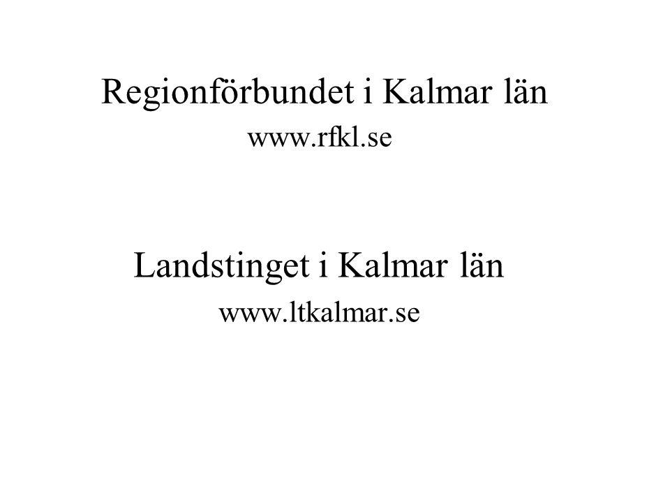 Regionförbundet i Kalmar län www.rfkl.se Landstinget i Kalmar län www.ltkalmar.se