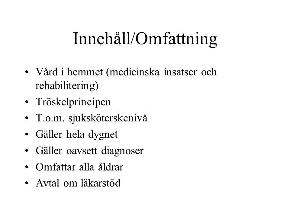 Innehåll/Omfattning Vård i hemmet (medicinska insatser och rehabilitering) Tröskelprincipen T.o.m.