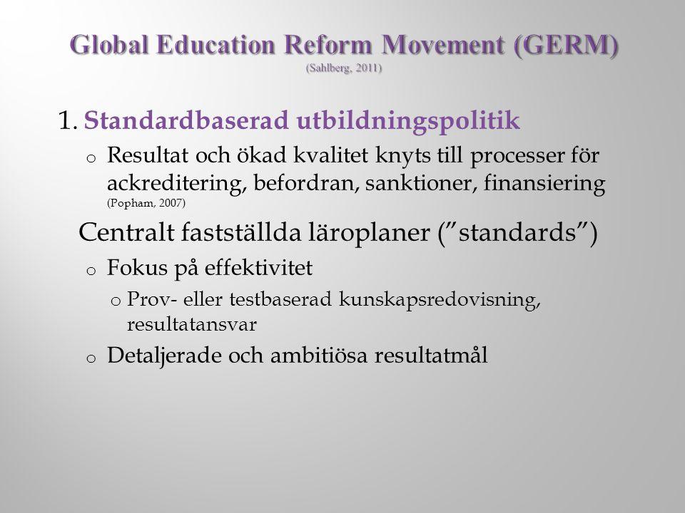 1. Standardbaserad utbildningspolitik o Resultat och ökad kvalitet knyts till processer för ackreditering, befordran, sanktioner, finansiering (Popham