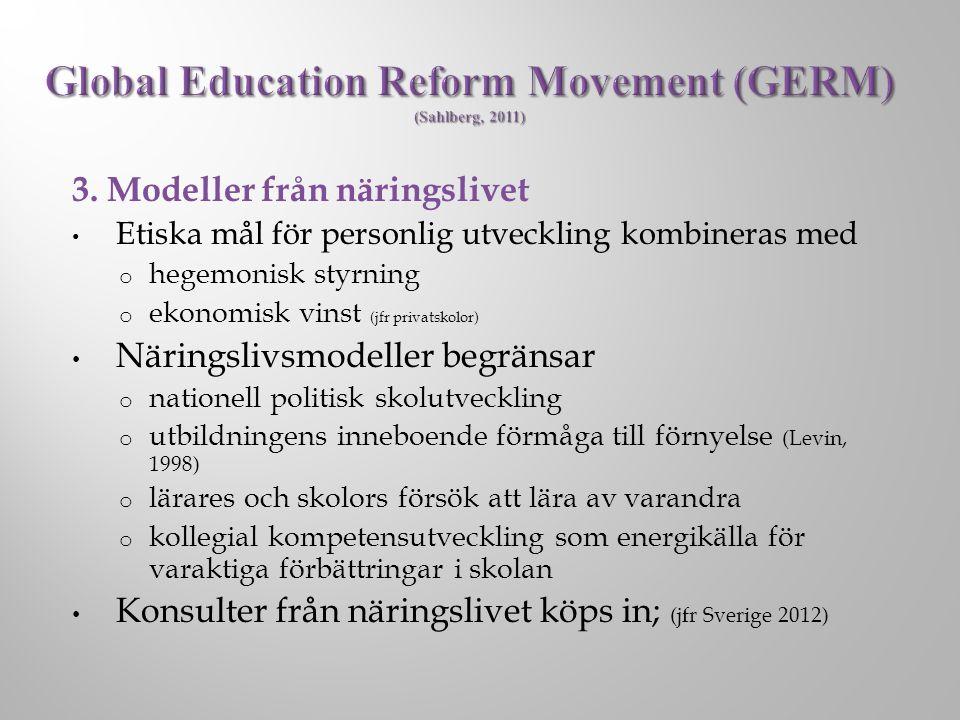 3. Modeller från näringslivet Etiska mål för personlig utveckling kombineras med o hegemonisk styrning o ekonomisk vinst (jfr privatskolor) Näringsliv