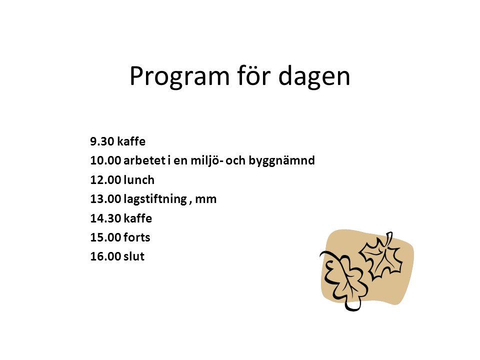 Program för dagen 9.30 kaffe 10.00 arbetet i en miljö- och byggnämnd 12.00 lunch 13.00 lagstiftning, mm 14.30 kaffe 15.00 forts 16.00 slut