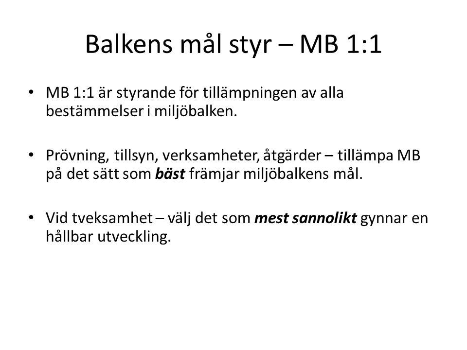 Balkens mål styr – MB 1:1 MB 1:1 är styrande för tillämpningen av alla bestämmelser i miljöbalken.
