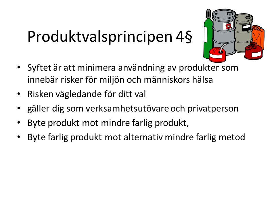 Produktvalsprincipen 4§ Syftet är att minimera användning av produkter som innebär risker för miljön och människors hälsa Risken vägledande för ditt val gäller dig som verksamhetsutövare och privatperson Byte produkt mot mindre farlig produkt, Byte farlig produkt mot alternativ mindre farlig metod