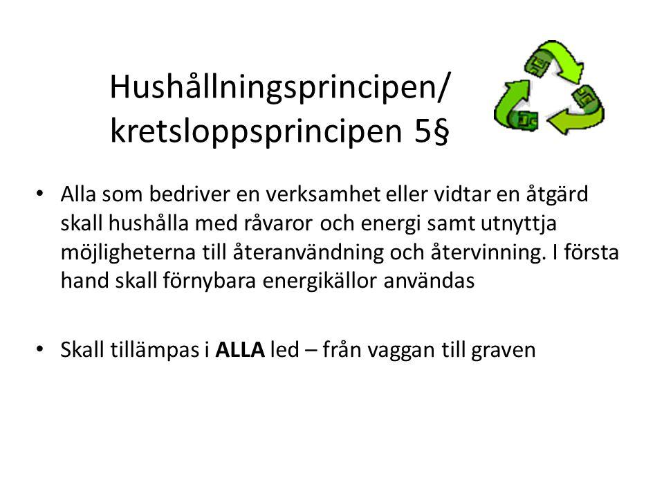 Hushållningsprincipen/ kretsloppsprincipen 5§ Alla som bedriver en verksamhet eller vidtar en åtgärd skall hushålla med råvaror och energi samt utnyttja möjligheterna till återanvändning och återvinning.