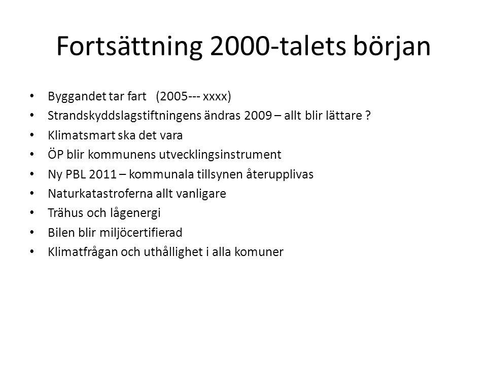 Fortsättning 2000-talets början Byggandet tar fart (2005--- xxxx) Strandskyddslagstiftningens ändras 2009 – allt blir lättare .