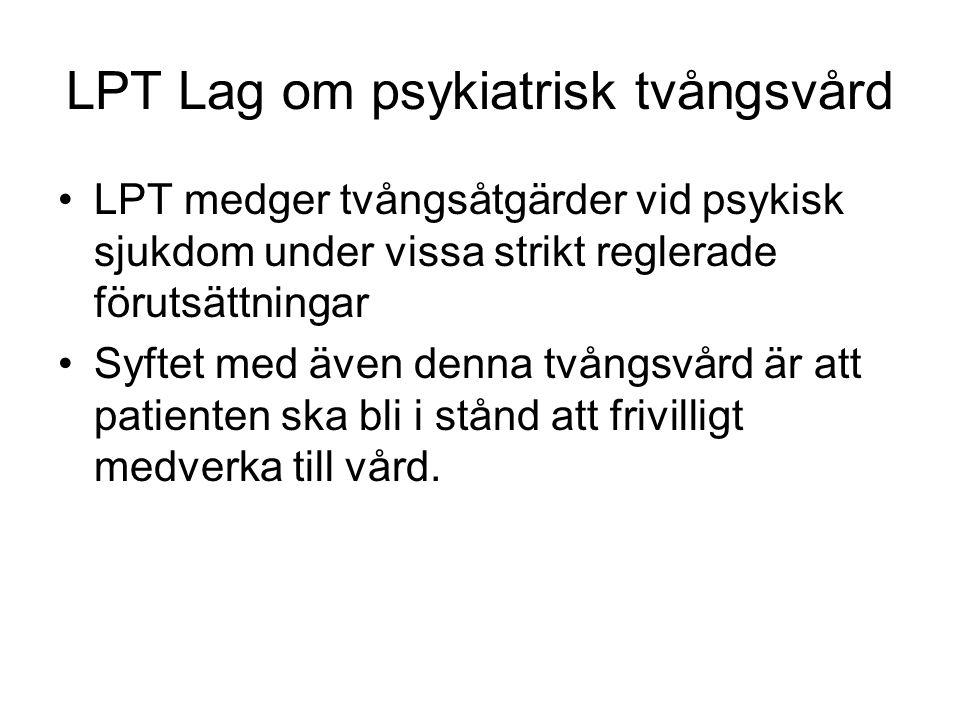 LPT Lag om psykiatrisk tvångsvård LPT medger tvångsåtgärder vid psykisk sjukdom under vissa strikt reglerade förutsättningar Syftet med även denna två