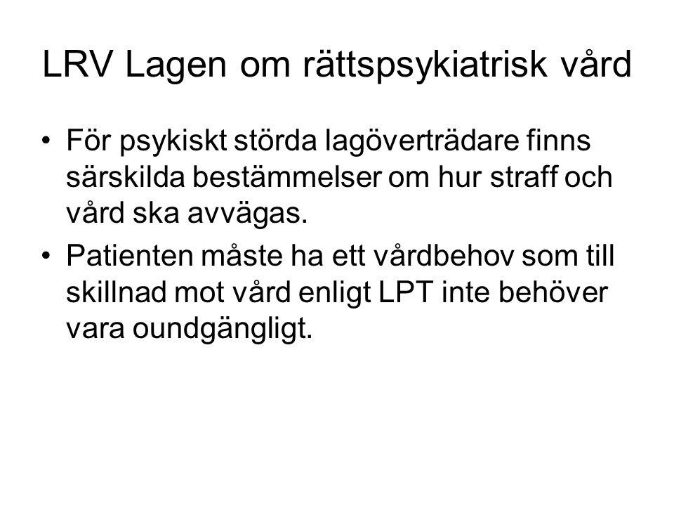 LRV Lagen om rättspsykiatrisk vård För psykiskt störda lagöverträdare finns särskilda bestämmelser om hur straff och vård ska avvägas. Patienten måste