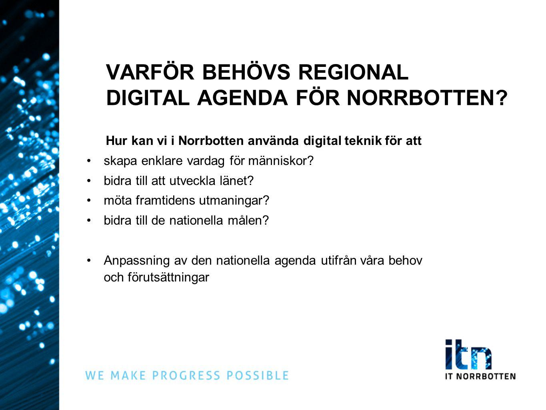 VARFÖR BEHÖVS REGIONAL DIGITAL AGENDA FÖR NORRBOTTEN? Hur kan vi i Norrbotten använda digital teknik för att skapa enklare vardag för människor? bidra
