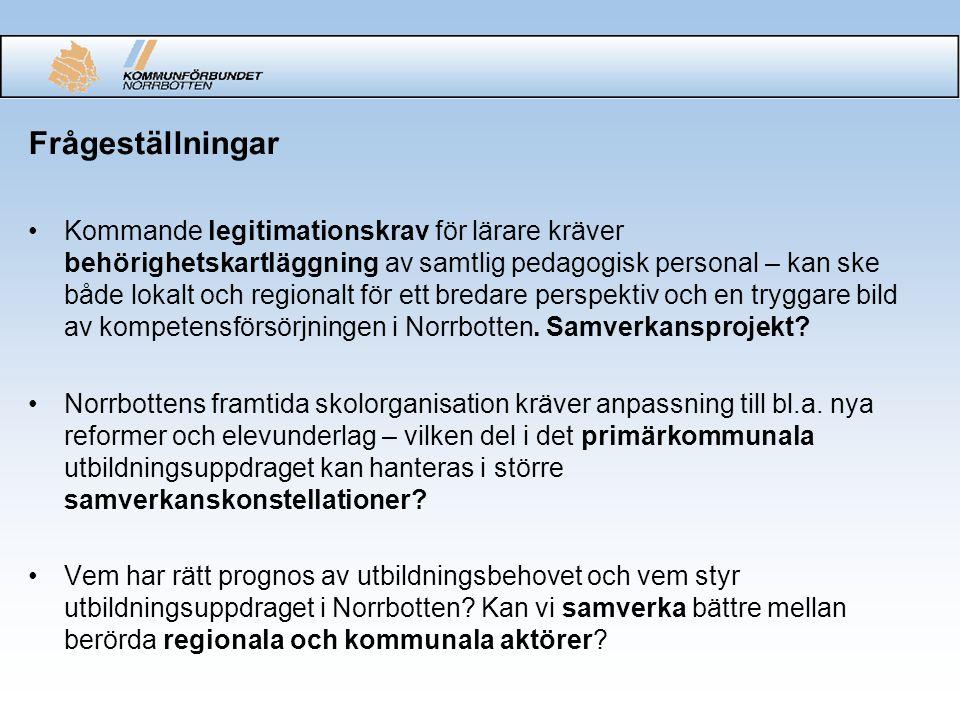 Frågeställningar Kommande legitimationskrav för lärare kräver behörighetskartläggning av samtlig pedagogisk personal – kan ske både lokalt och regionalt för ett bredare perspektiv och en tryggare bild av kompetensförsörjningen i Norrbotten.