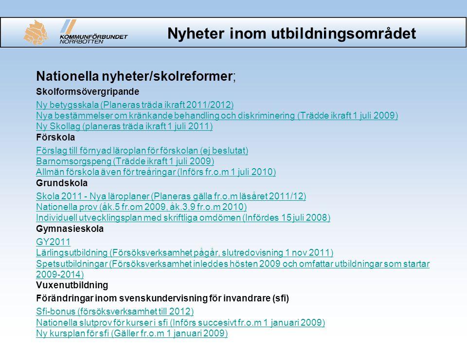 Nyheter inom utbildningsområdet Nationella nyheter/skolreformer; Skolformsövergripande Ny betygsskala (Planeras träda ikraft 2011/2012) Nya bestämmels