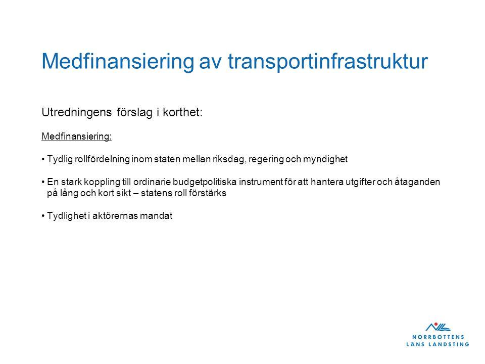 Medfinansiering av transportinfrastruktur Utredningens förslag i korthet: Medfinansiering: Tydlig rollfördelning inom staten mellan riksdag, regering