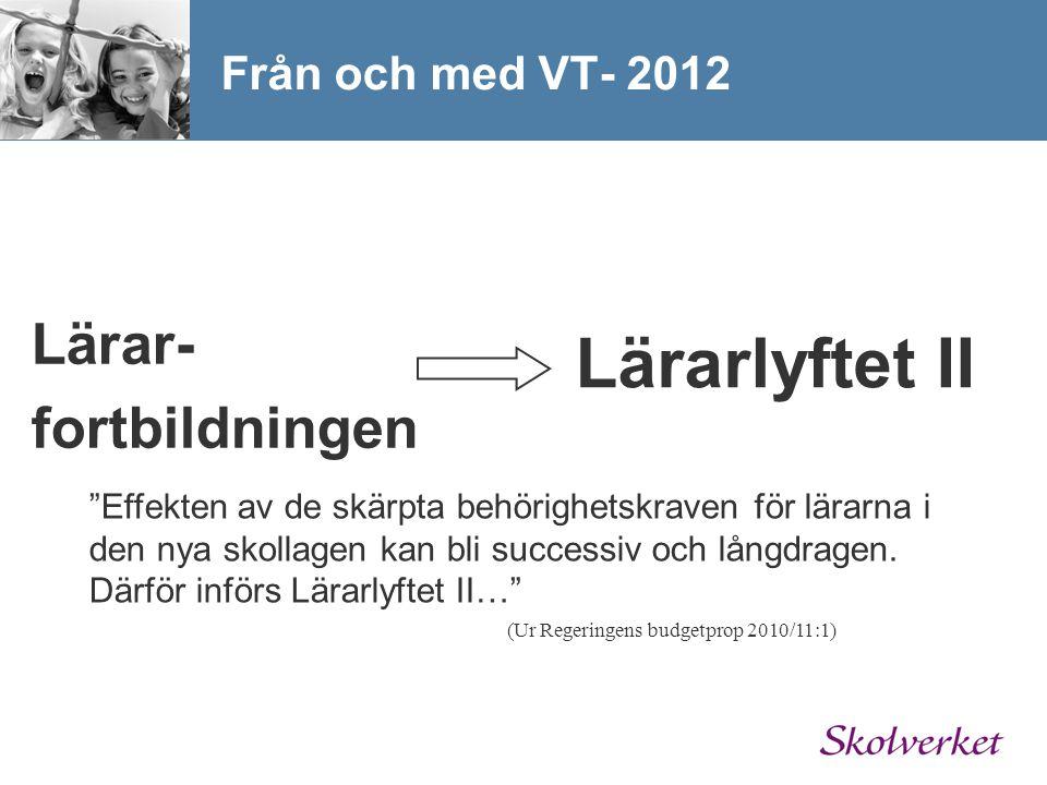 Från och med VT- 2012 Lärar- fortbildningen Lärarlyftet II Effekten av de skärpta behörighetskraven för lärarna i den nya skollagen kan bli successiv och långdragen.