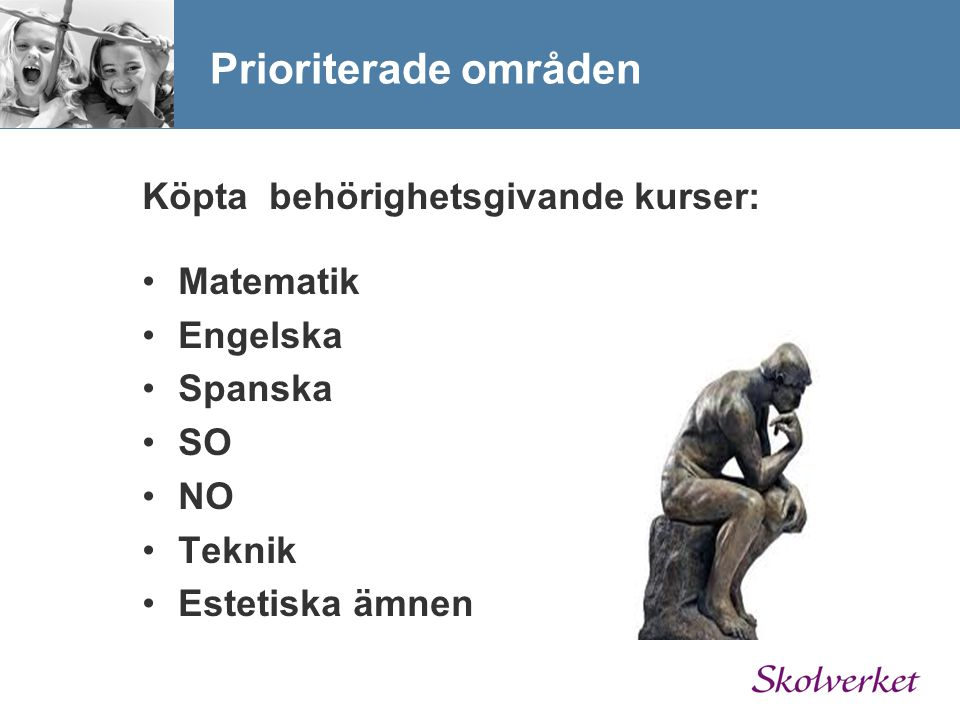 Köpta behörighetsgivande kurser: Matematik Engelska Spanska SO NO Teknik Estetiska ämnen Prioriterade områden