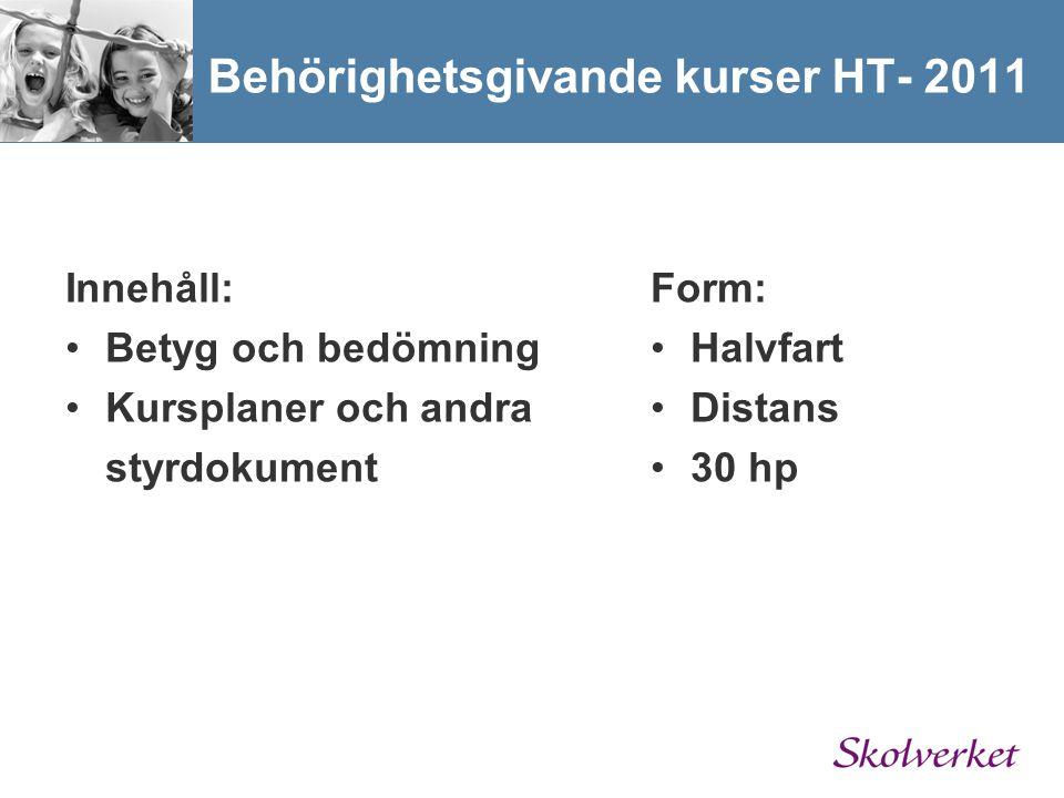 Behörighetsgivande kurser HT- 2011 Form: Halvfart Distans 30 hp Innehåll: Betyg och bedömning Kursplaner och andra styrdokument