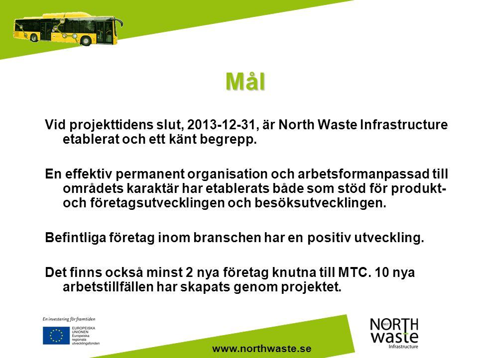 Mål Vid projekttidens slut, 2013-12-31, är North Waste Infrastructure etablerat och ett känt begrepp. En effektiv permanent organisation och arbetsfor