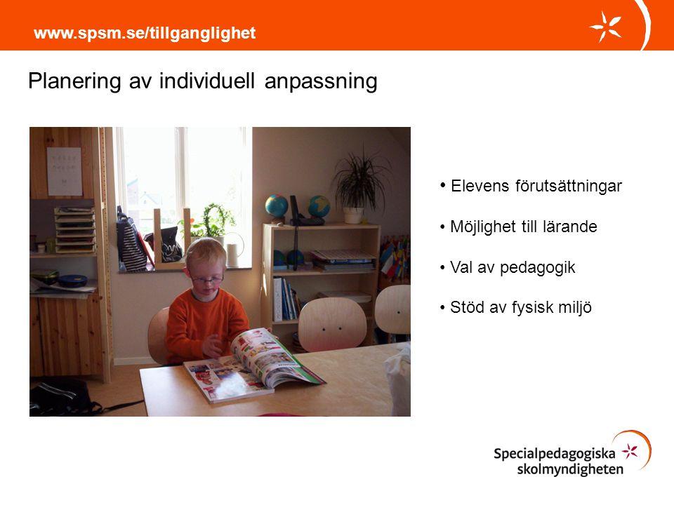 www.spsm.se/tillganglighet Elevens förutsättningar Möjlighet till lärande Val av pedagogik Stöd av fysisk miljö Planering av individuell anpassning