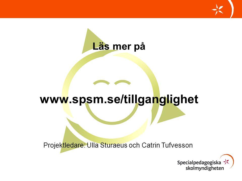 Läs mer på www.spsm.se/tillganglighet Projektledare: Ulla Sturaeus och Catrin Tufvesson