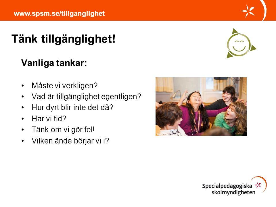 Tänk tillgänglighet! www.spsm.se/tillganglighet Vanliga tankar: Måste vi verkligen? Vad är tillgänglighet egentligen? Hur dyrt blir inte det då? Har v
