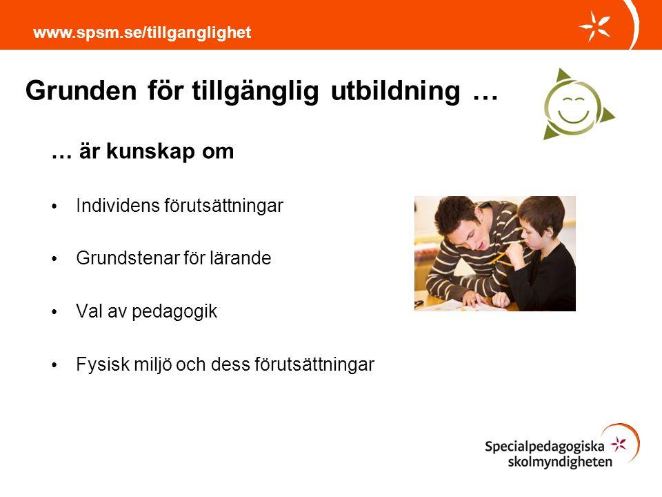 Grunden för tillgänglig utbildning … www.spsm.se/tillganglighet … är kunskap om Individens förutsättningar Grundstenar för lärande Val av pedagogik Fy