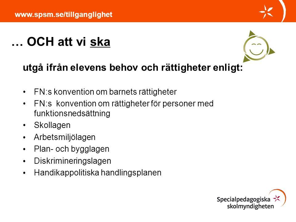 … OCH att vi ska www.spsm.se/tillganglighet utgå ifrån elevens behov och rättigheter enligt: FN:s konvention om barnets rättigheter FN:s konvention om
