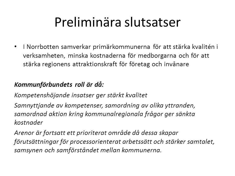 Preliminära slutsatser I Norrbotten samverkar primärkommunerna för att stärka kvalitén i verksamheten, minska kostnaderna för medborgarna och för att