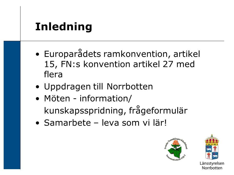 Inledning Europarådets ramkonvention, artikel 15, FN:s konvention artikel 27 med flera Uppdragen till Norrbotten Möten - information/ kunskapsspridning, frågeformulär Samarbete – leva som vi lär!