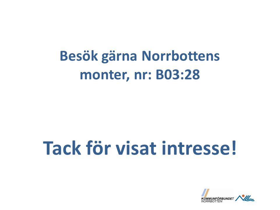 Tack för visat intresse! Besök gärna Norrbottens monter, nr: B03:28