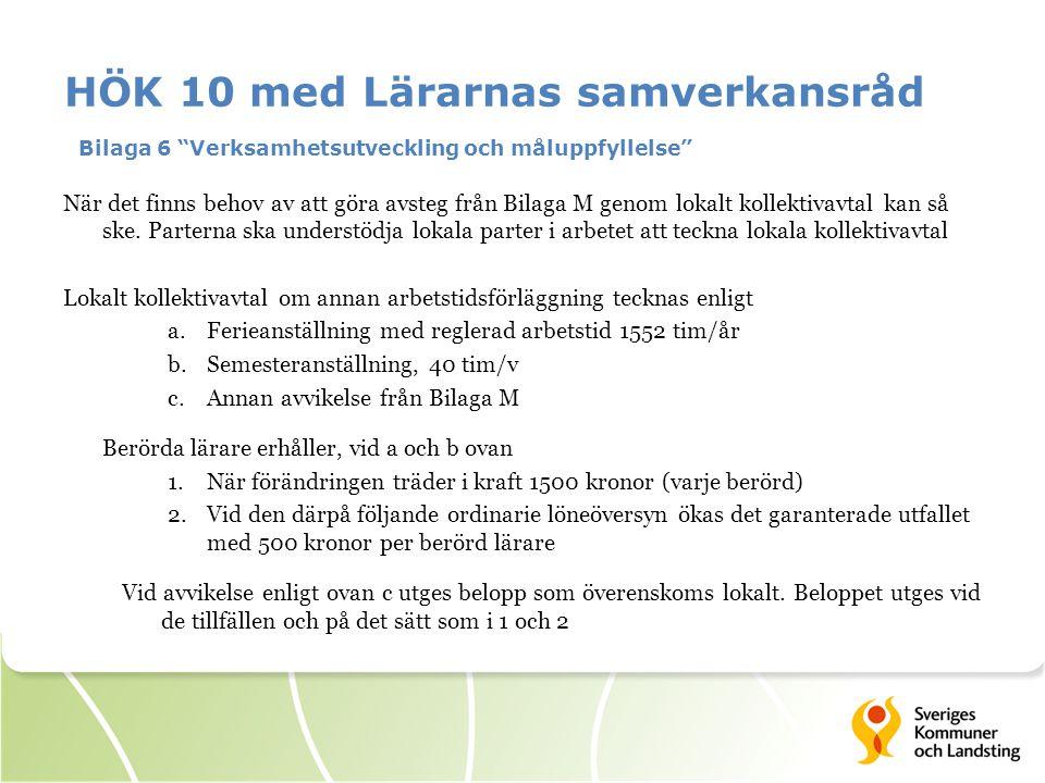 HÖK 10 med Lärarnas samverkansråd Bilaga 6 Verksamhetsutveckling och måluppfyllelse När det finns behov av att göra avsteg från Bilaga M genom lokalt kollektivavtal kan så ske.