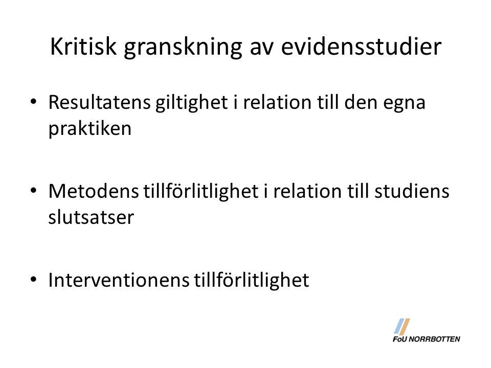 Kritisk granskning av evidensstudier Resultatens giltighet i relation till den egna praktiken Metodens tillförlitlighet i relation till studiens slutsatser Interventionens tillförlitlighet