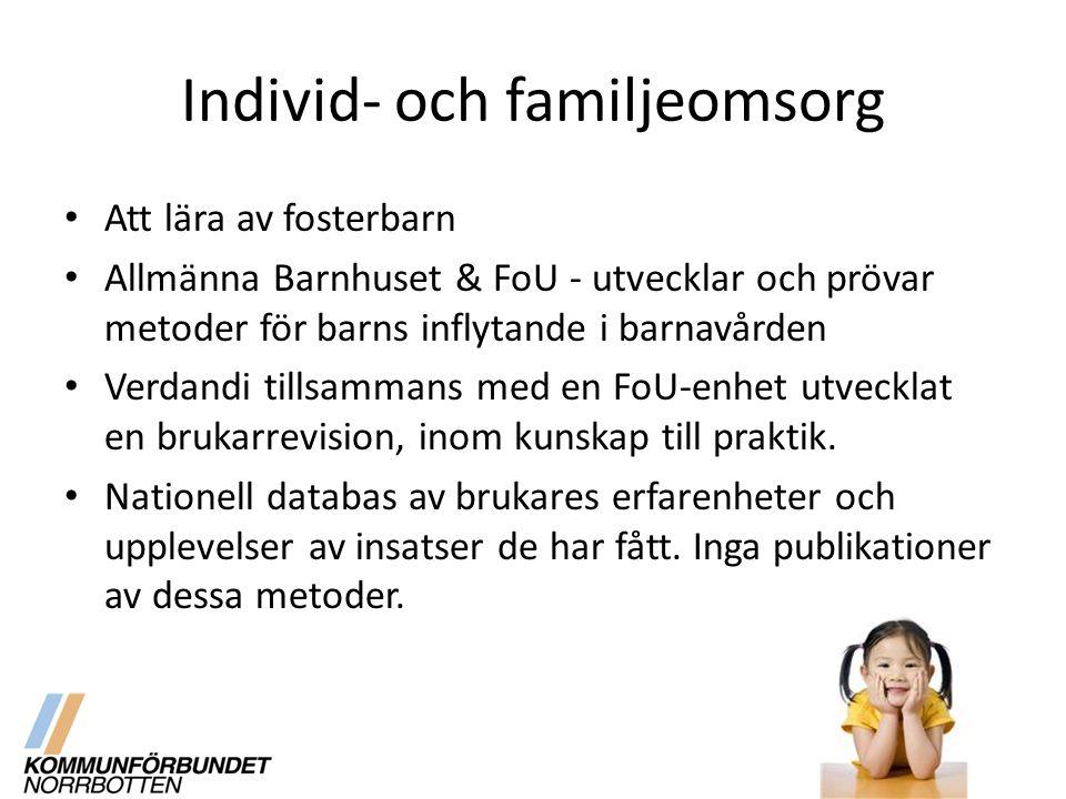 Individ- och familjeomsorg Att lära av fosterbarn Allmänna Barnhuset & FoU - utvecklar och prövar metoder för barns inflytande i barnavården Verdandi tillsammans med en FoU-enhet utvecklat en brukarrevision, inom kunskap till praktik.