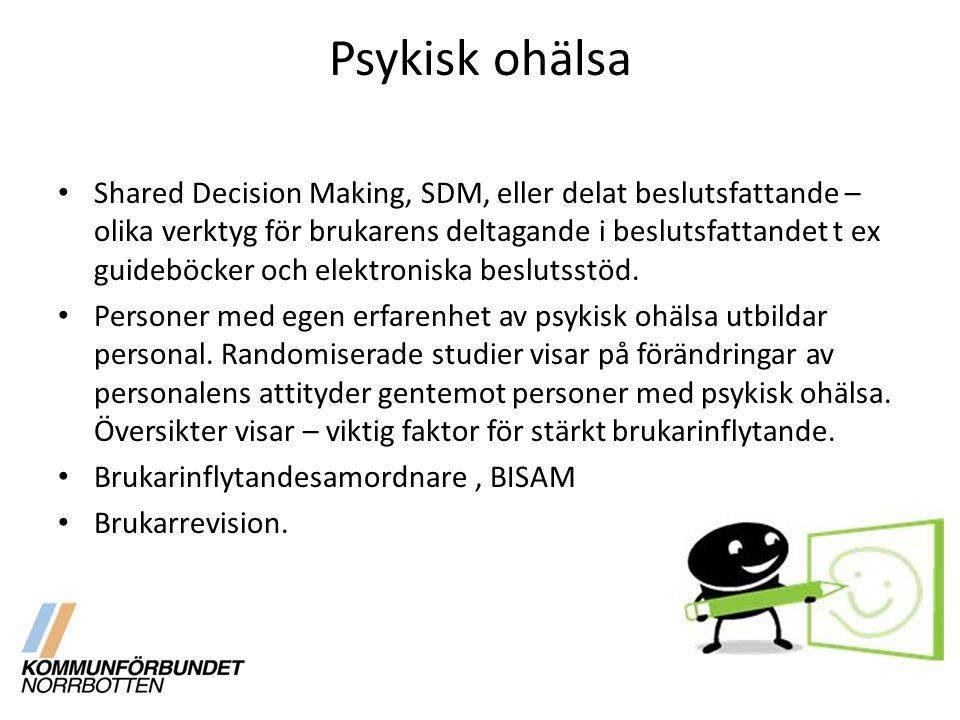 Psykisk ohälsa Shared Decision Making, SDM, eller delat beslutsfattande – olika verktyg för brukarens deltagande i beslutsfattandet t ex guideböcker och elektroniska beslutsstöd.