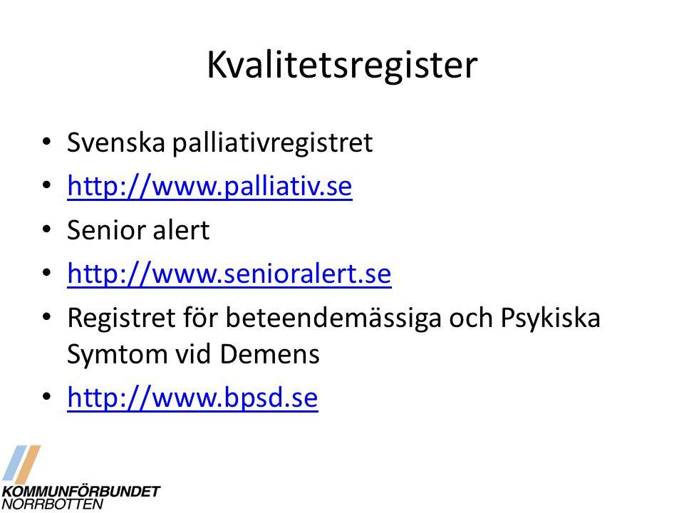 Kvalitetsregister Svenska palliativregistret http://www.palliativ.se Senior alert http://www.senioralert.se Registret för beteendemässiga och Psykiska Symtom vid Demens http://www.bpsd.se