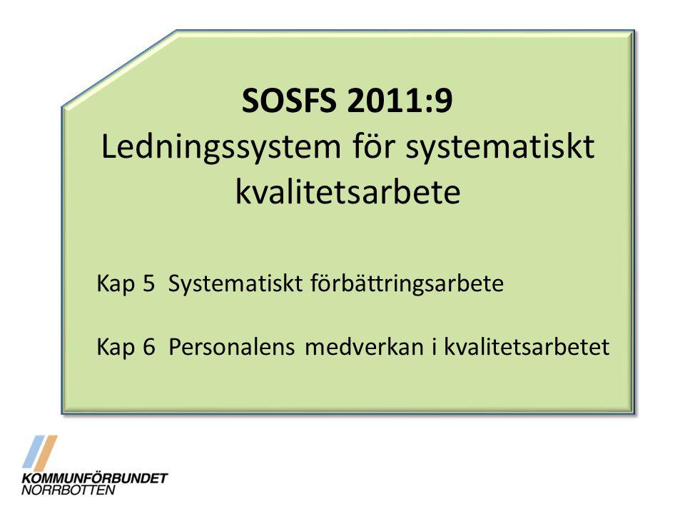 SOSFS 2011:9 Ledningssystem för systematiskt kvalitetsarbete Kap 5 Systematiskt förbättringsarbete Kap 6 Personalens medverkan i kvalitetsarbetet SOSFS 2011:9 Ledningssystem för systematiskt kvalitetsarbete Kap 5 Systematiskt förbättringsarbete Kap 6 Personalens medverkan i kvalitetsarbetet