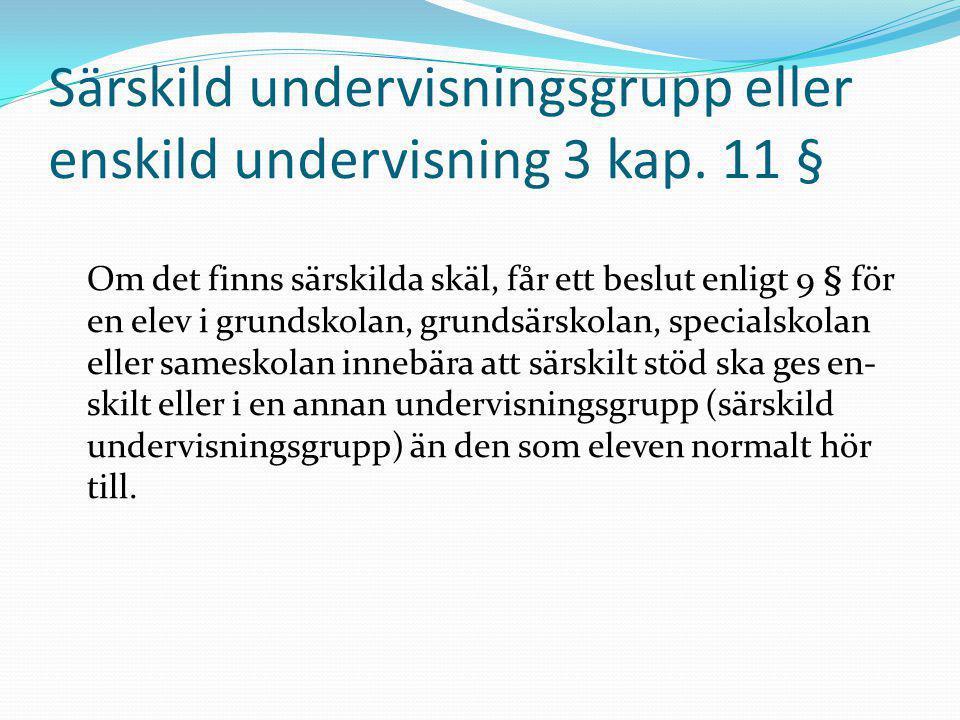 Särskild undervisningsgrupp eller enskild undervisning 3 kap. 11 § Om det finns särskilda skäl, får ett beslut enligt 9 § för en elev i grundskolan, g