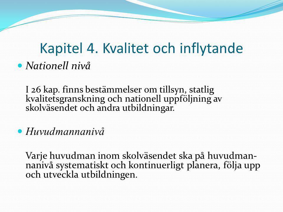 Kapitel 4. Kvalitet och inflytande Nationell nivå I 26 kap. finns bestämmelser om tillsyn, statlig kvalitetsgranskning och nationell uppföljning av sk