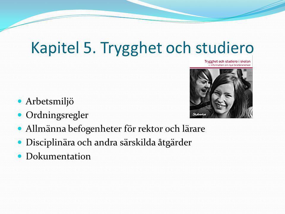 Kapitel 5. Trygghet och studiero Arbetsmiljö Ordningsregler Allmänna befogenheter för rektor och lärare Disciplinära och andra särskilda åtgärder Doku