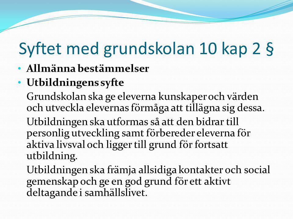 Syftet med grundskolan 10 kap 2 § Allmänna bestämmelser Utbildningens syfte Grundskolan ska ge eleverna kunskaper och värden och utveckla elevernas fö