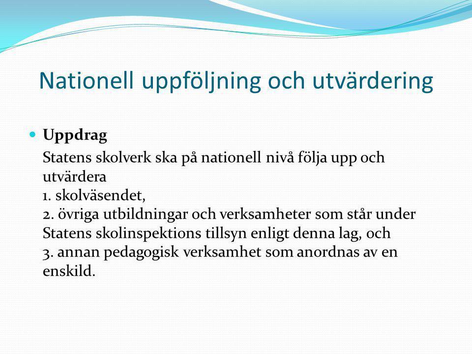Nationell uppföljning och utvärdering Uppdrag Statens skolverk ska på nationell nivå följa upp och utvärdera 1. skolväsendet, 2. övriga utbildningar o