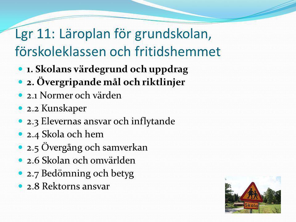 Lgr 11: Läroplan för grundskolan, förskoleklassen och fritidshemmet 1. Skolans värdegrund och uppdrag 2. Övergripande mål och riktlinjer 2.1 Normer oc