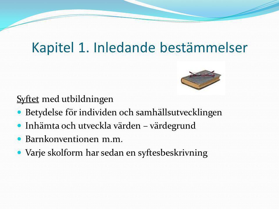 Kapitel 1. Inledande bestämmelser Syftet med utbildningen Betydelse för individen och samhällsutvecklingen Inhämta och utveckla värden – värdegrund Ba