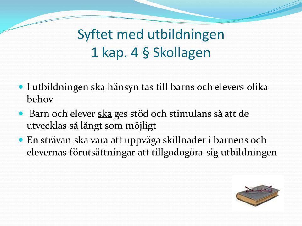 Syftet med utbildningen 1 kap. 4 § Skollagen I utbildningen ska hänsyn tas till barns och elevers olika behov Barn och elever ska ges stöd och stimula