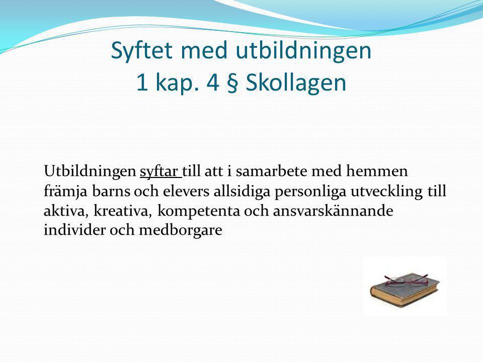 Syftet med utbildningen 1 kap. 4 § Skollagen Utbildningen syftar till att i samarbete med hemmen främja barns och elevers allsidiga personliga utveckl
